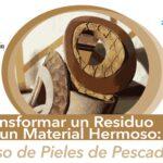 Transformar Un Residuo En Un Material Hermoso : Uso De Cueros De Pescado